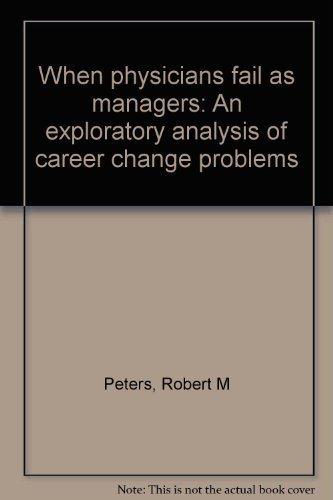 When Physicians Fail As Managers : An Exploratory Analysis of Career Change Problems
