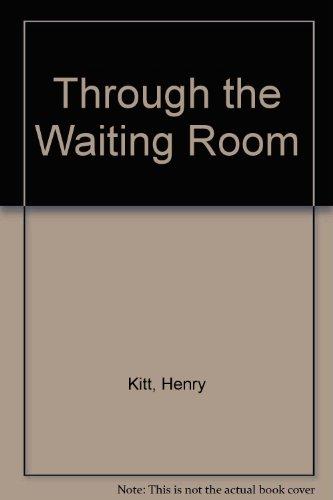 Through the Waiting Room: Kitt, Henry
