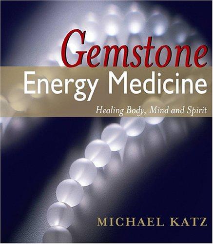 Gemstone Energy Medicine Healing Body