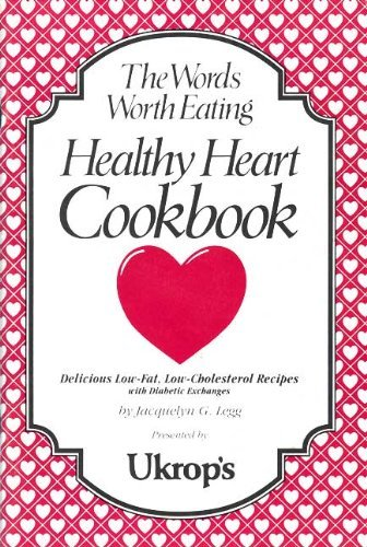 Words Worth Eating Healthy Heart Cookbook: Jacquelyn G. Legg