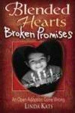 Blended Hearts, Broken Promises: An Open Adoption Gone Wrong: Kats, Linda