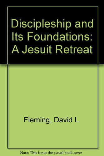 Discipleship and Its Foundations: A Jesuit Retreat (0924768134) by David L. Fleming