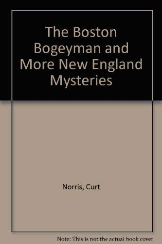 The Boston Bogeyman and More New England Mysteries: Norris, Curt