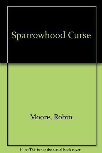 The Sparrowhook Curse: Moore, Robin