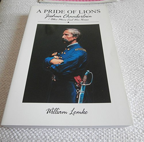 A Pride of Lions: Joshua Chamberlain & Other Maine Civil War Heroes: Lemke, William