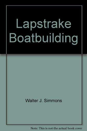 Lapstrake Boatbuilding: Simmons, Walter J.