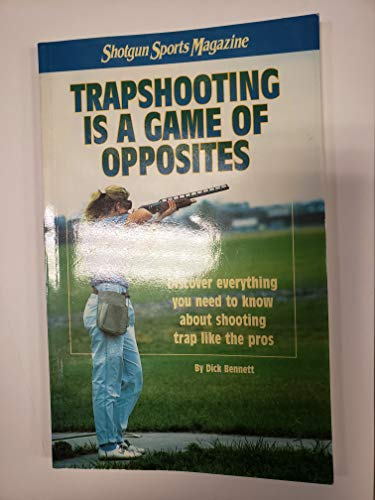 9780925012050: Shotgun Sports Presents Trapshooting is a Game of Opposites (T.I.A.G.O.O.)