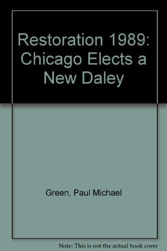 Restoration 1989: Chicago Elects a New Daley: Green, Paul M., Holli, Melvin G.