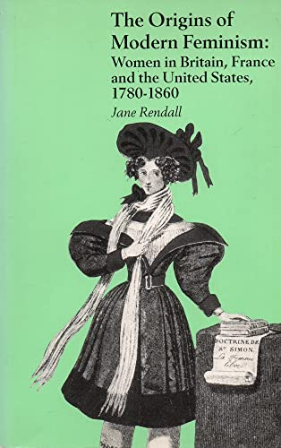 9780925065391: The Origins of Modern Feminism: Women in Britain, France, and the United States, 1780-1860