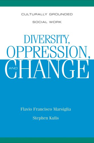 Diversity, Oppression, and Change: Culturally Grounded Social: Flavio Francisco Marsiglia;