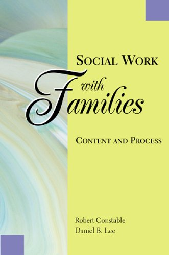 Social Work With Families: Content and Process: Robert Constable, Daniel