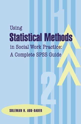 Using Statistical Methods in Social Work Practice: Soleman H. Abu-Bader