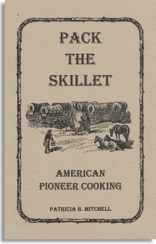 Pack the skillet: American pioneer cooking (Patricia B. Mitchell foodways publications): Mitchell, ...