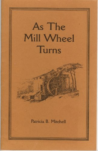 As the Mill Wheel Turns: Tasty, Traditional Biscuits & Breads: Patricia B. Mitchell