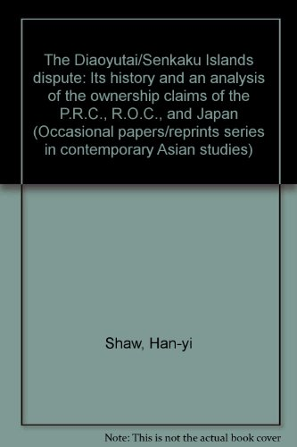 9780925153678: The Diaoyutai/Senkaku Islands dispute: Its history and an analysis of the ownership claims of the P.R.C., R.O.C., and Japan (Occasional papers/reprints series in contemporary Asian studies)