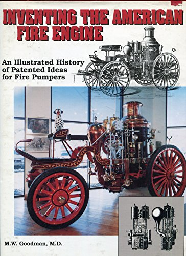 9780925165152: Inventing the American Fire Engine: An Illustrated History of Patented Ideas for Fire Pumpers