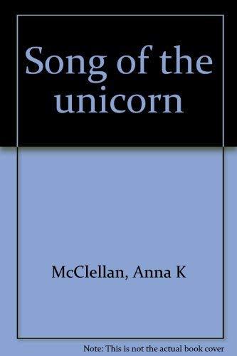 Song of the unicorn: McClellan, Anna K