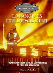 9780925165213: Los Angeles Fire Department: Century of Service the Fascinating Story Hundreds of Spectacular Action Photos of Fires And Apparatus