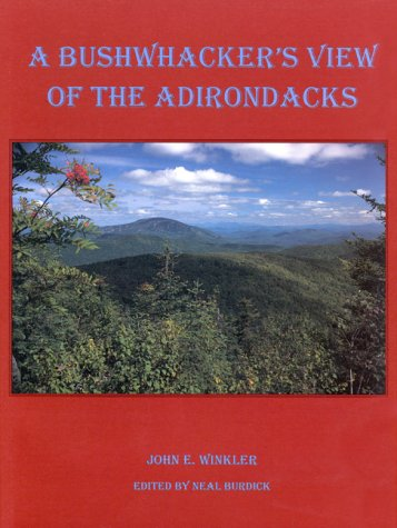 A Bushwhacker's View of the Adirondacks: Winkler, John E.;Burdick, Neal S.