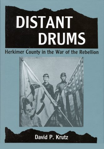 Distant Drums Herkimer County in the War of the Rebellion.