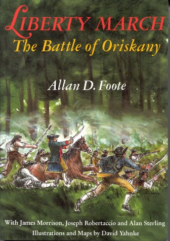 Liberty March: The Battle of Oriskany: Foote, Allan D.