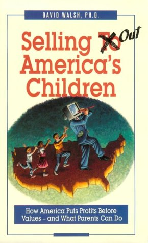 9780925190277: Selling Out America's Children: How America Puts Profits Before Values-And What Parents Can Do