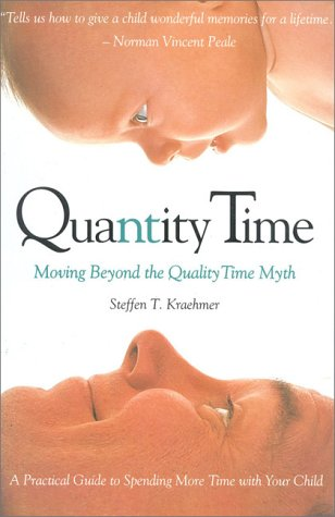 Quantity Time: Moving Beyond the Quality Time Myth: Kraehmer, Steffen T.