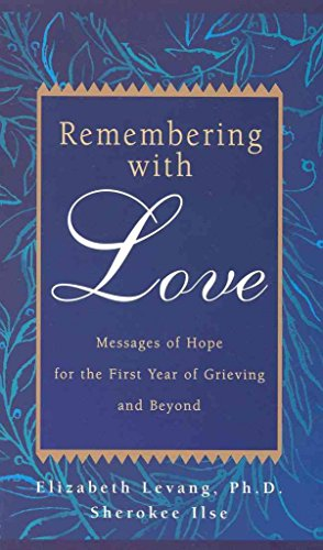 Remembering With Love: Messages of Hope for the First Year of Grieving and Beyond: Levang, Ph.D., ...