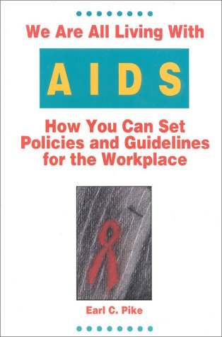 WE ARE ALL LIVING WITH AIDS How You Can Set Policies and Guidelines for the Workplace: Pike, Earl C