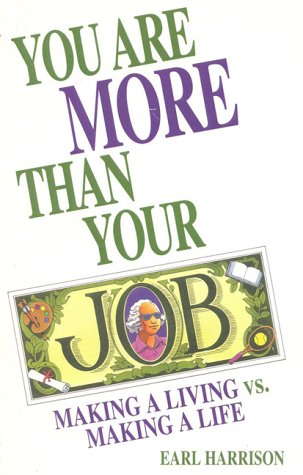 You Are More Than Your Job: Making a Living Vs. Making a Life: Harrison, Earl