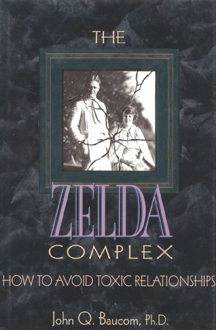 The Zelda Complex: How to Avoid Toxic Relationships (0925190756) by John Q. Baucom