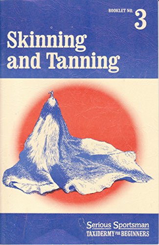 9780925245335: Skinning and tanning (Serious sportsman taxidermy for beginners)