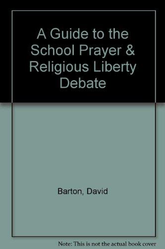A Guide to the School Prayer & Religious Liberty Debate: David Barton