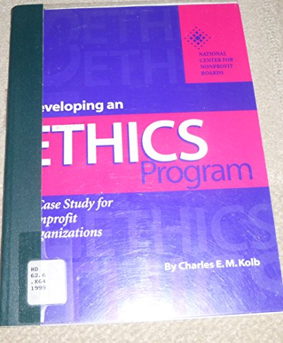 Developing an Ethics Program: A Case Study for Nonprofit Organizations: Kolb, Charles E. M.