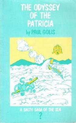 tHe ODYSSEY of the PATRICIA : A SALTY SAGA OF THE SEA. Signed. *: GOLIS, PAUL