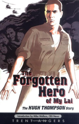 The Forgotten Hero of My Lai: The Hugh Thompson Story: Angers, Trent; Wallace, Mike (Introduction ...
