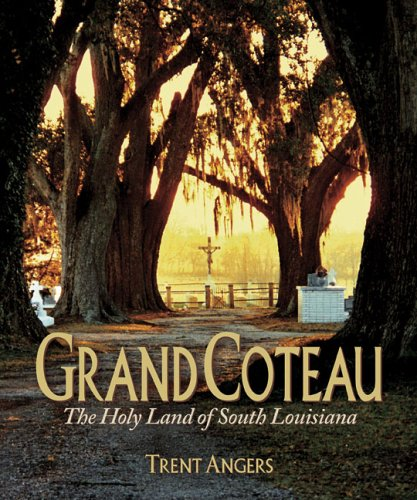 Grand Coteau: The Holy Land Of South Louisiana: Trent Angers