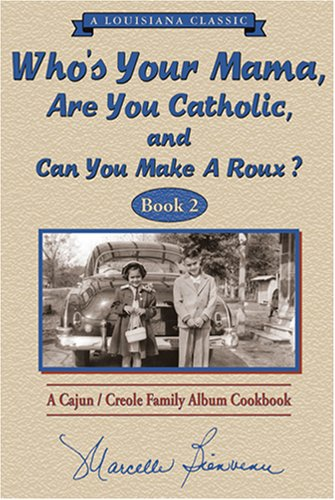 9780925417596: Who s Your Mama, Are You Catholic & Can You Make A Roux? (Book 2): A Cajun / Creole Family Album Cookbook (Louisiana Classic)