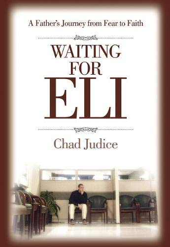 Waiting for Eli: A Father's Journey from Fear to Faith: Judice, Chad