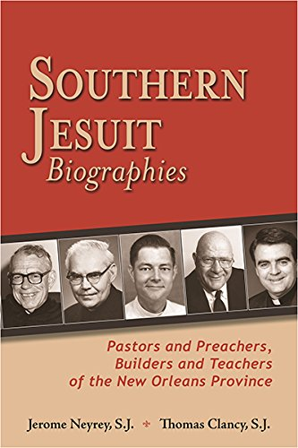 Southern Jesuit Biographies: Pastors and Preachers, Builders and Teachers of the New Orleans ...