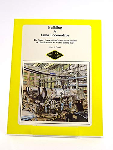 9780925436054: Building a Lima Locomotive: The Steam Locomotive Construction Process of Lima Locomotive Works During 1924