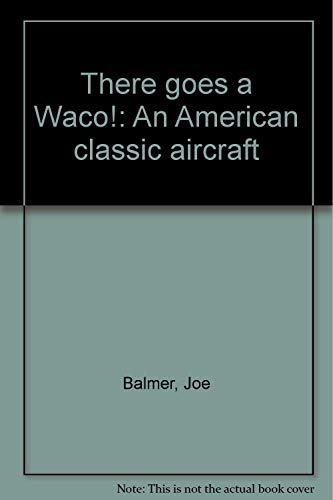 There goes a Waco!: An American classic aircraft: Balmer, Joe