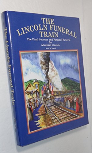 The Lincoln Funeral Train: The Final Journey: Scott D. Trostel