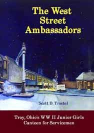 The West Street Ambassadors: Troy, Ohio's WW: Scott D. Trostel