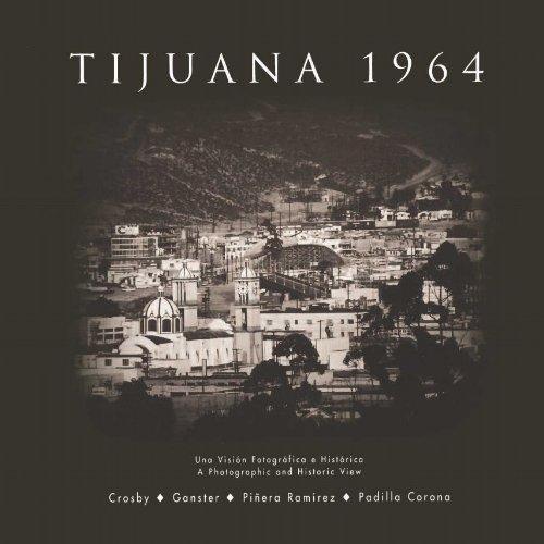 9780925613318: Tijuana 1964: Una vision fotografica e historica / fotografias Harry W. Crosby ; ensayo Paul Ganster, David Pinera Ramirez & Antonio Padilla ... Padilla Corona ; edited by Paul Ganster