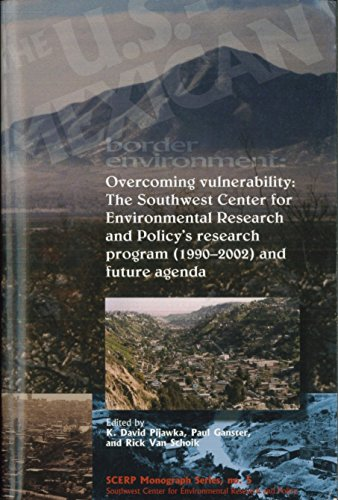 9780925613417: The U.S.-Mexican Border Environment: Overcoming Vulnerability: The Southwest Center for Environmental Research and Policy's Research Program (1990-200 (Scerp Monograph Series)