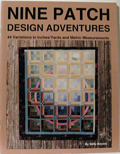 Nine Patch Design Adventures: 44 Variations (0925623040) by Betty Boyink