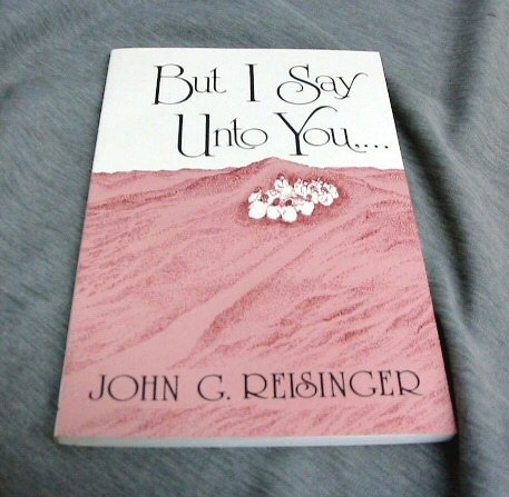 But I Say Unto You,... (9780925703040) by John G. Reisinger
