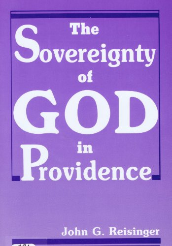 The Sovereignty of God in Providence (9780925703064) by Reisinger, John G.