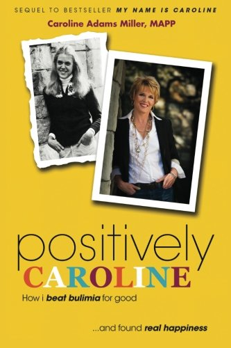 9780925776228: Positively Caroline: How I beat bulimia for good... and found real happiness